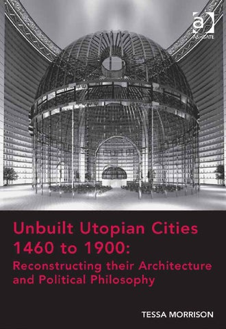 Unbuilt utopian cities tessa morrison by jbfb issuu unbuilt utopian cities 1460 to 1900 reconstructing their architecture and political philosophy fandeluxe Image collections