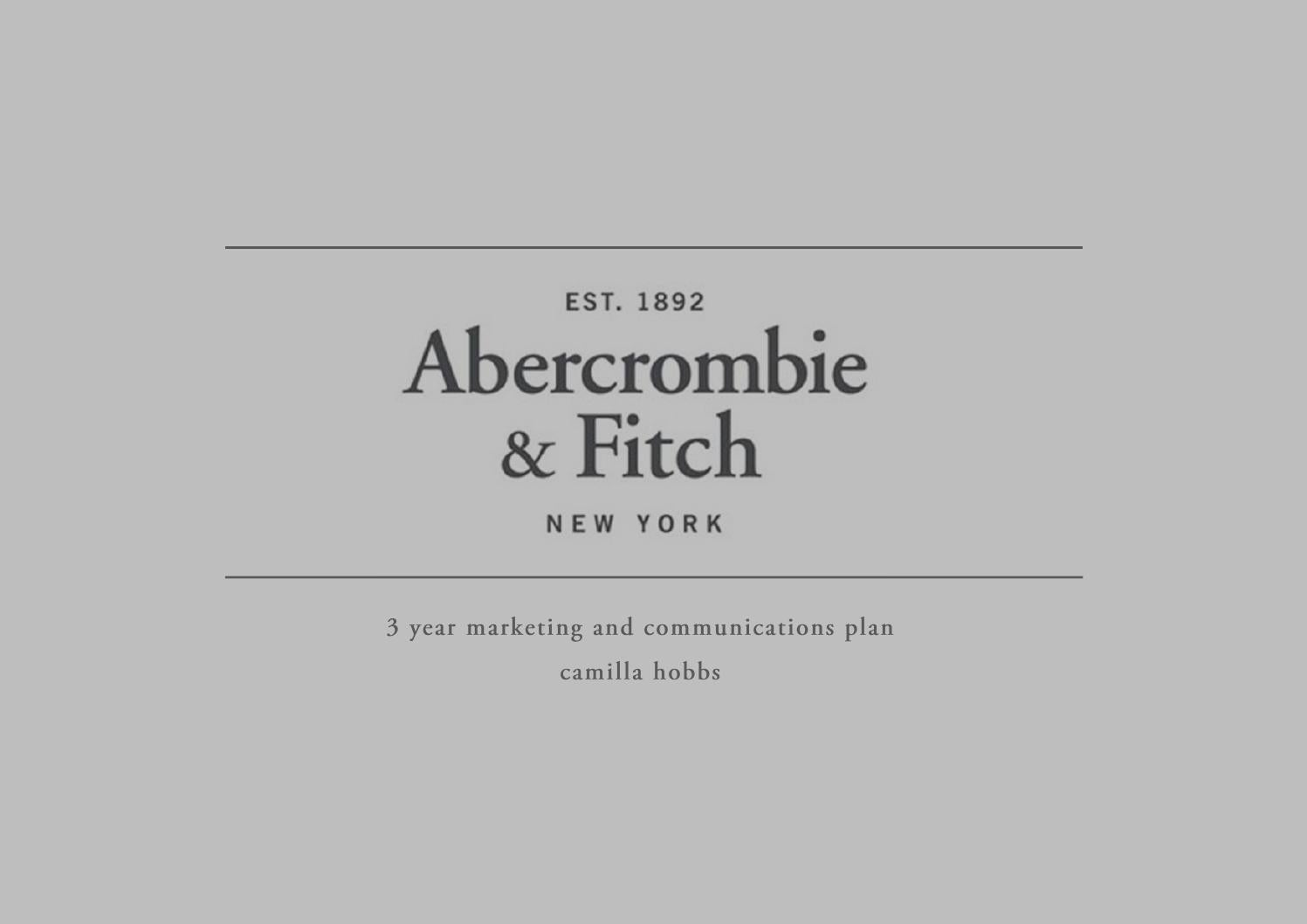 abercrombie and fitch marketing plan Essay on abercrombie and fitch mission, vision and values abercrombie & fitch started in 1892 with its main branch in new albany, ohio the company sells branded premium priced clothing and accessories to customers under 30 years old.