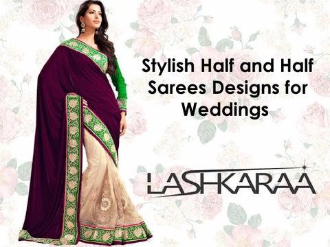 db17ab3fea467 Stylish Half and Half Sarees Designs for Weddings by Lashkaraa - issuu