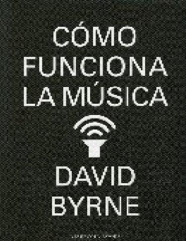 Annotation Este libro es la apasionante celebración de un tema al que David  Byrne ha dedicado su vida  la música. Divulgativo a3e95084a19