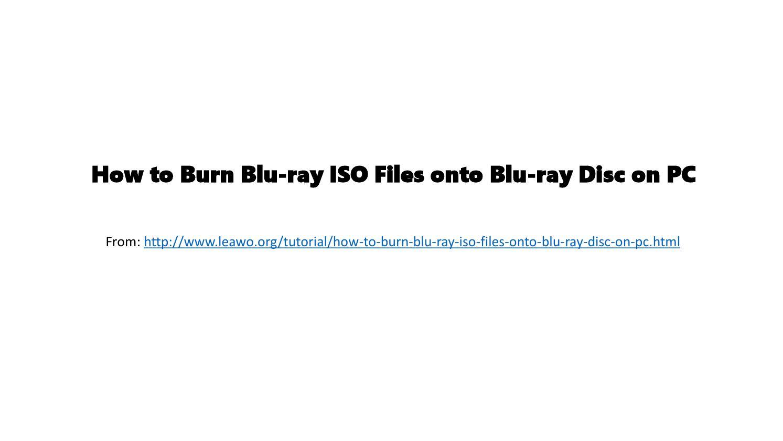 How to burn blu ray iso files onto blu ray disc on pc by Timy Li - issuu