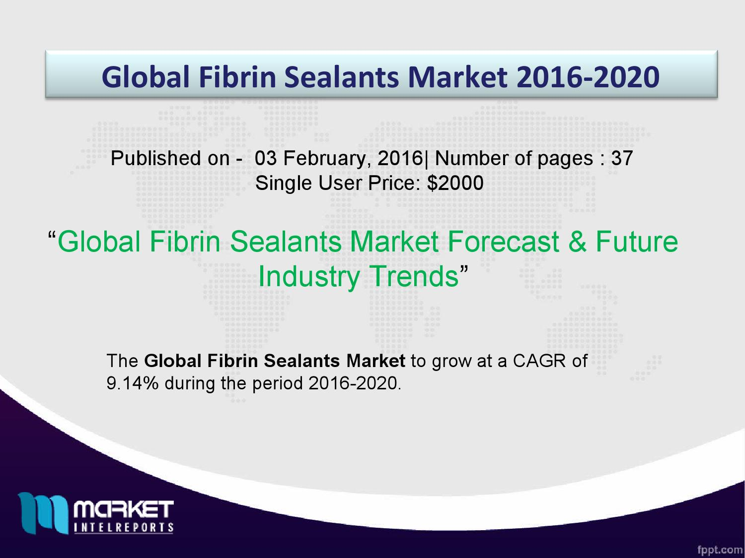2020 Competitor Analysis & Market Trends for Global Fibrin