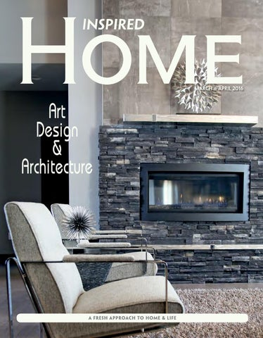 Inspired Home Magazine March April 2016 by Inspired Home Magazine