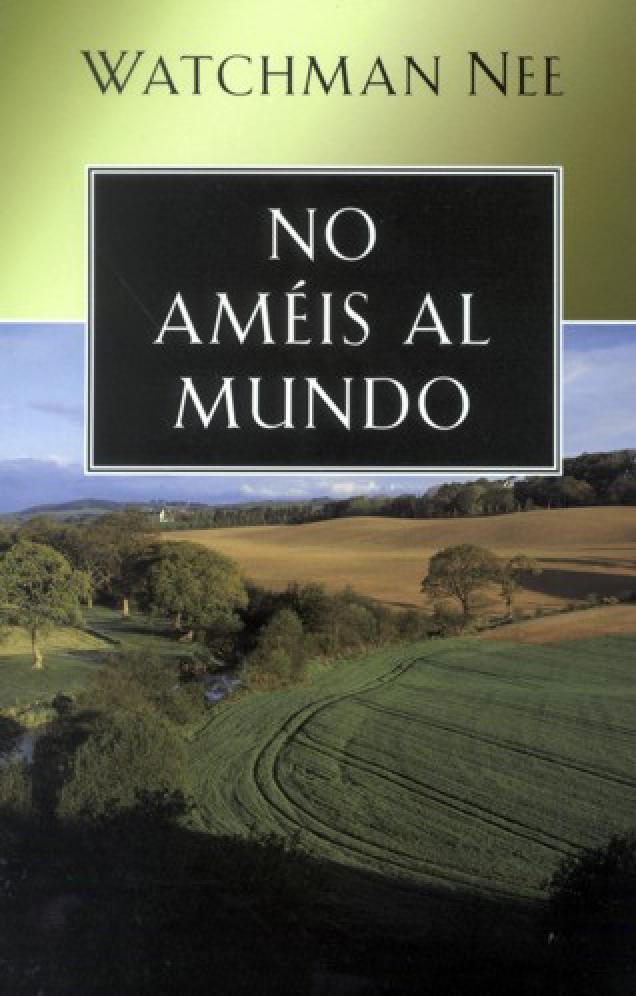 No Ameis Al Mundo Watchman Nee By Guillermincho Issuu