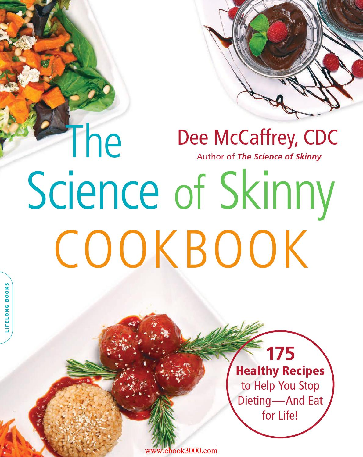 The Science Of Skinny Cookbook 175 Healthy Recipes To Help You Stop Dieting  And Eat For