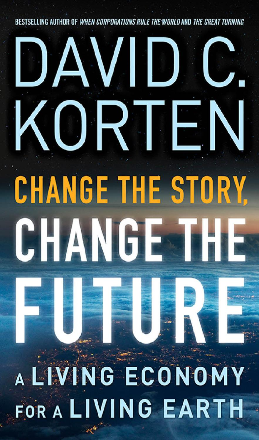 David Korten  Change The Story, Change The Future Full Book Pdf Download  By Local Money  Issuu