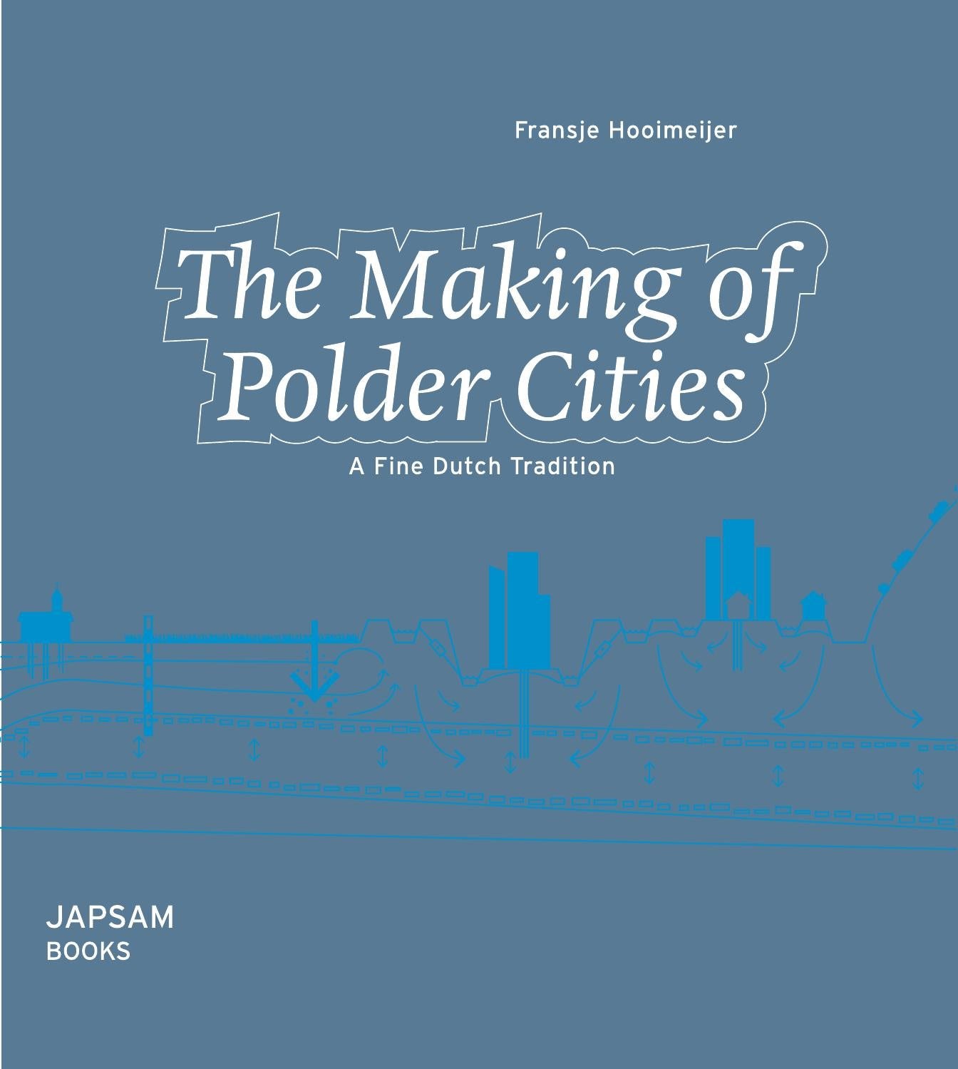 The Making of Polder Cities - A Fine Dutch Tradition