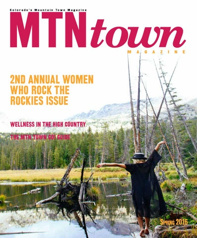 Mtn Town Magazine Spring 2016 By Mountain Town Magazine Issuu