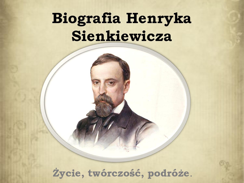 Biogrfia Henryka Sienkiewicza Projekt Edukacyjny Kl 2 B