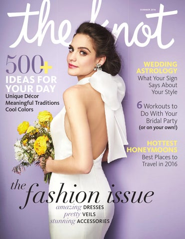 SUMMER 2016. THE KNOT WEDDINGS MAGAZINE. 500 + IDEAS FOR. WEDDING ASTROLOGY ed6df36336d2