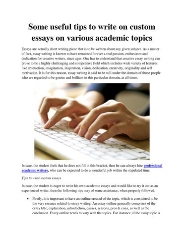 some useful tips to write on custom essays on various academic  some useful tips to write on custom essays on various academic topics essays are actually short writing piece that is to be written about any given subject