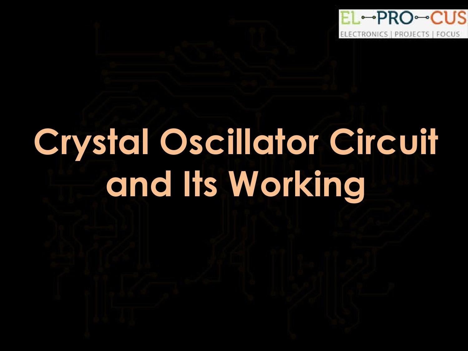 Overview Of Crystal Oscillator Circuit Working And Its Application Electronic Design By Agarwal Issuu