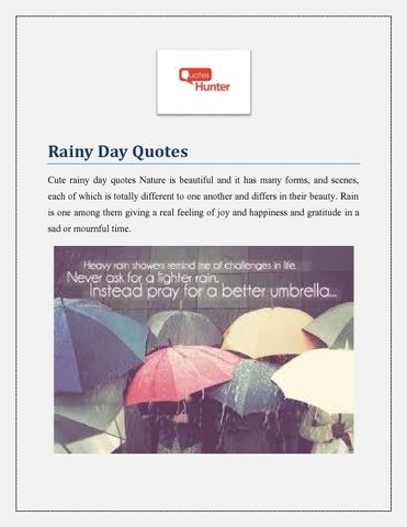 Rainy Day Quotes Cute rainy day quotes Nature is beautiful and it has many forms, and scenes, each of which is totally different to one another and differs ...