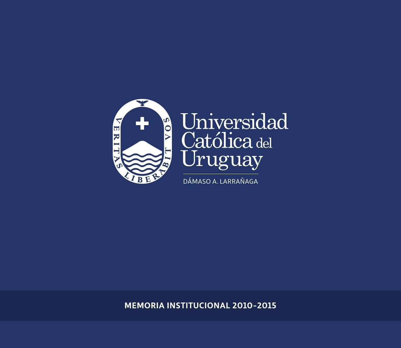 Memoria institucional UCU 2010-2015 by Universidad Católica del ...