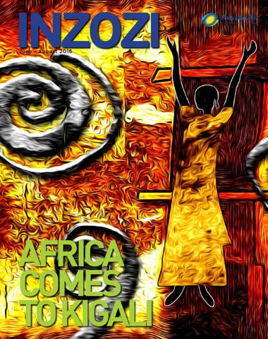 b2eb7d3b5 RwandAir Inzozi Magazine June 2016 by Inzozi Magazine - issuu