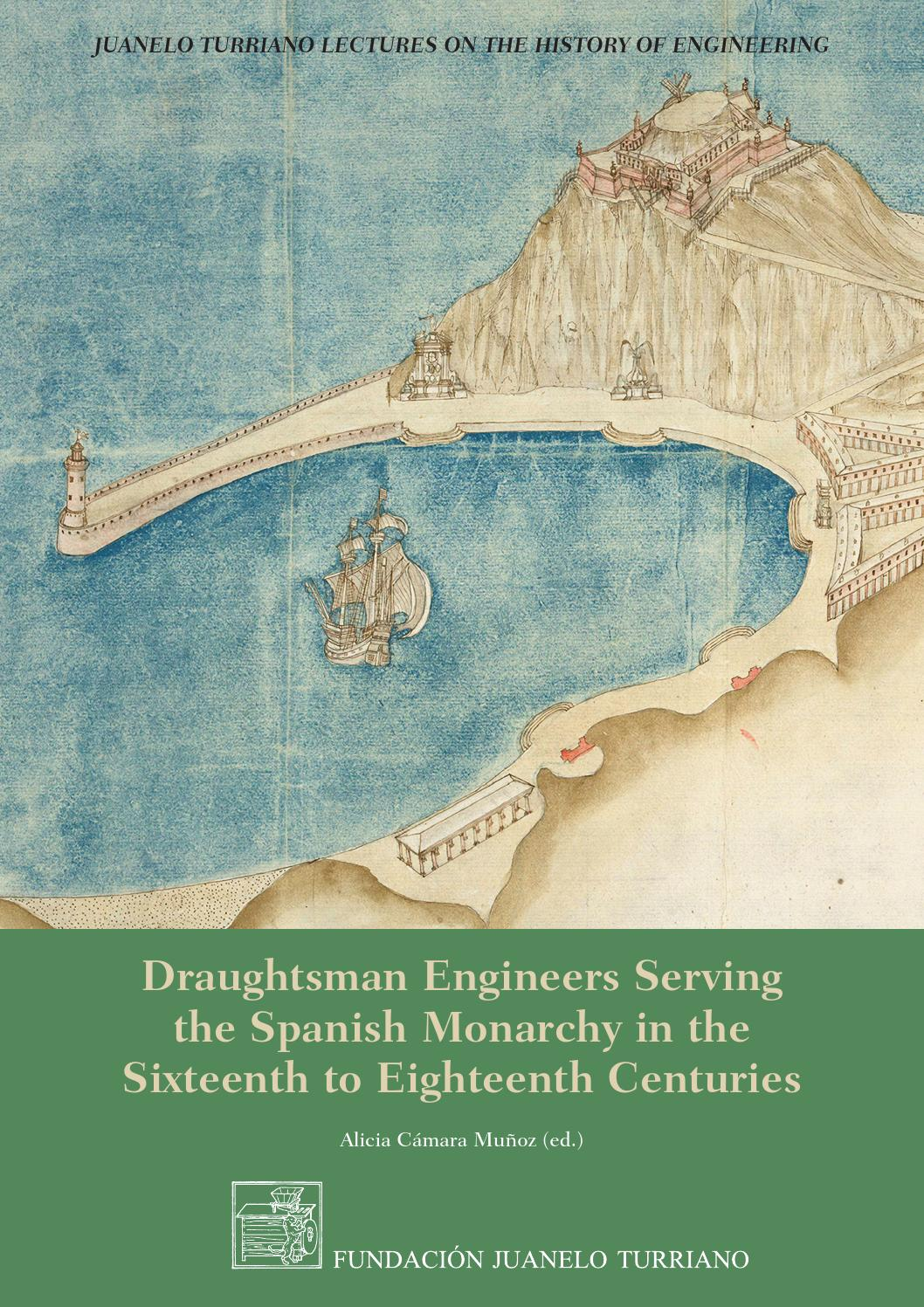 Draughtsman Engineers Serving The Spanish Monarchy In The Sixteenth To Eighteenth Centuries By Fundación Juanelo Turriano Issuu