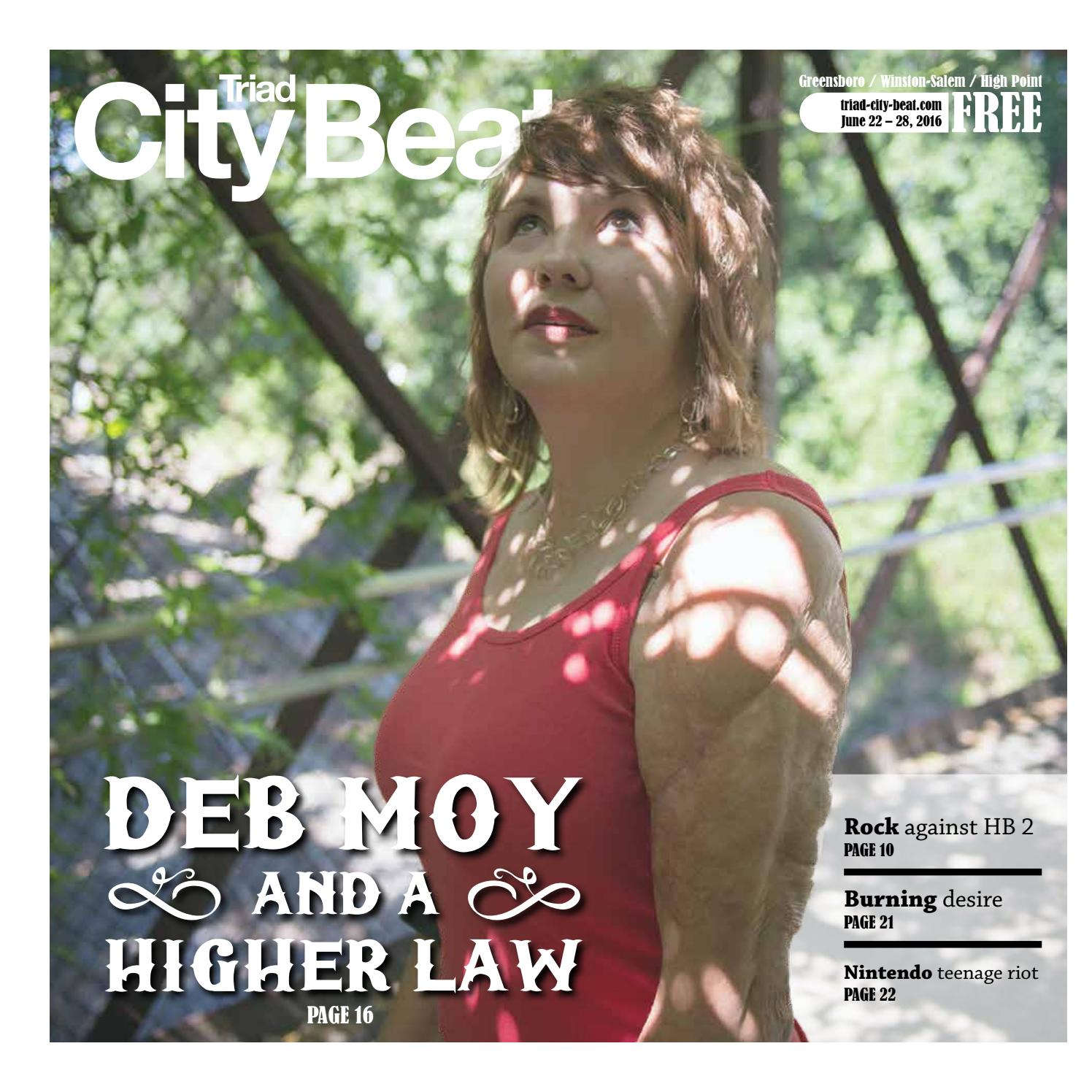 TCB June 22 2016 — Deb Moy and a higher law by Triad City Beat issuu