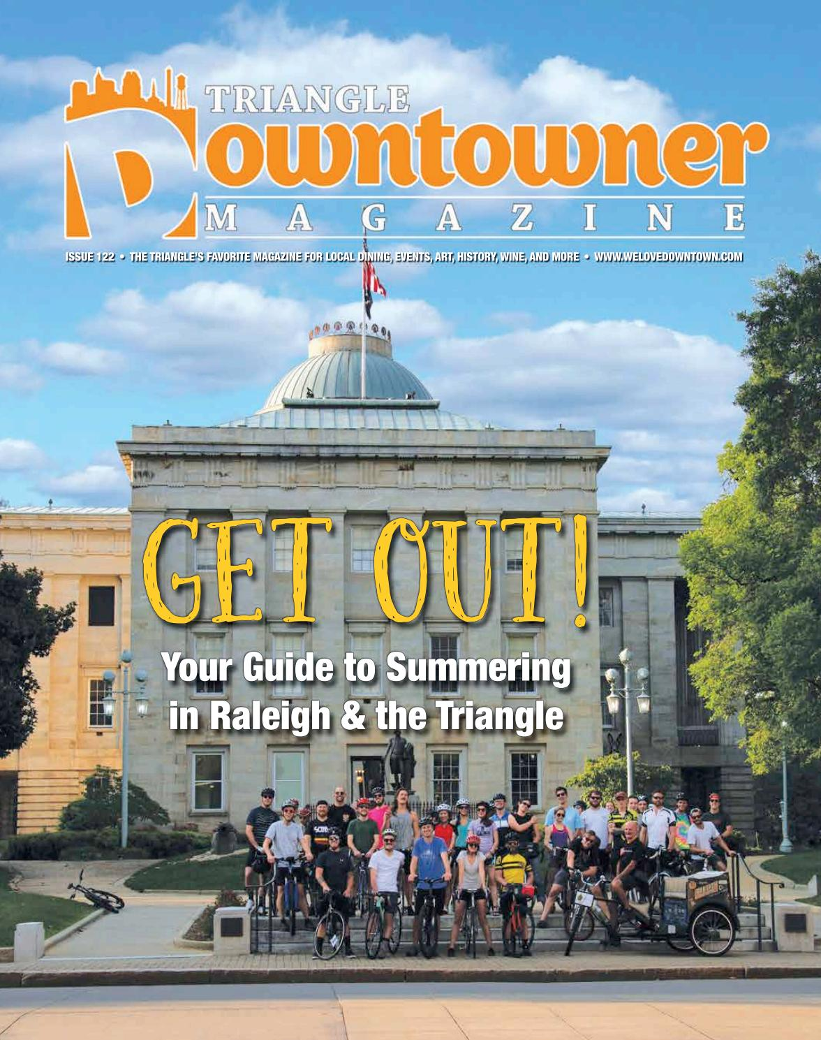 Get Out! Your Guide to Summering in Raleigh: Downtowner Magazine, Issue 122  by Triangle Downtowner Magazine - issuu
