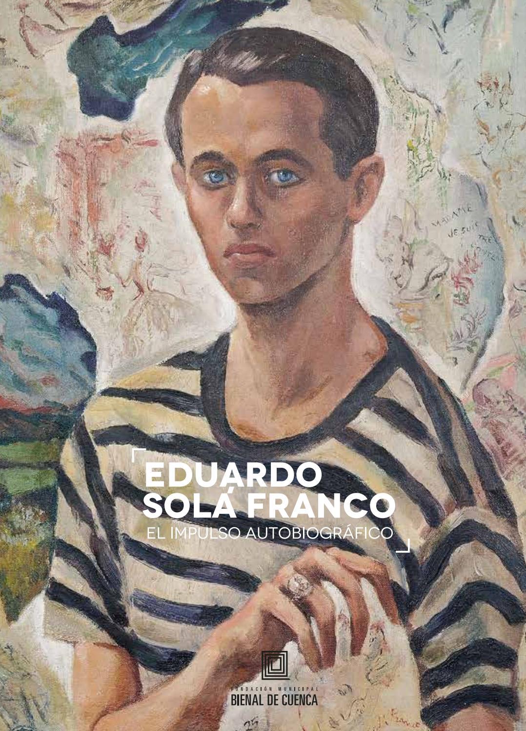 Eduardo Solá Franco. El impulso autobiográfico by Bienal de Cuenca ...