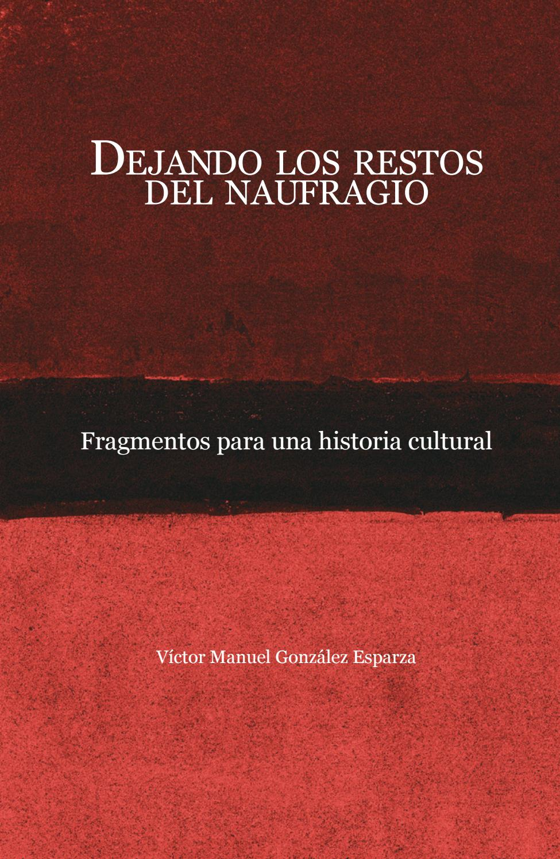 Dejando los restos del naufragio. Fragmentos para una historia cultural by  Universidad Autónoma de Aguascalientes   Editorial - issuu 19868ad0153