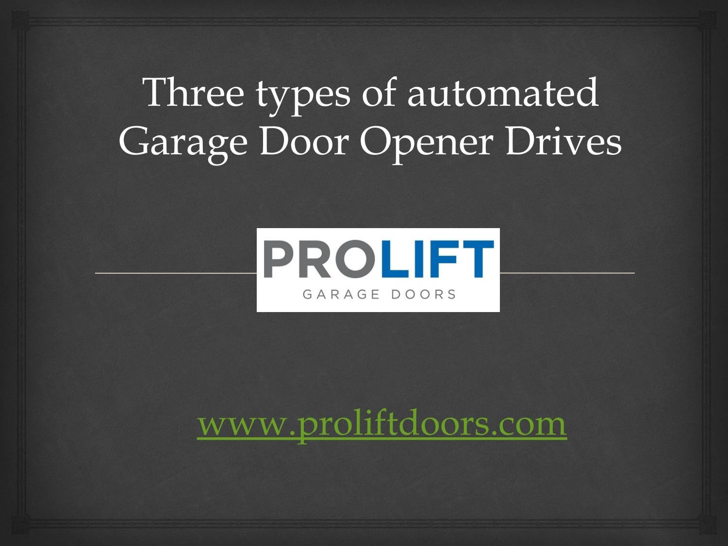 Three Types Of Automated Garage Door Opener Drives By Prolift Doors Issuu