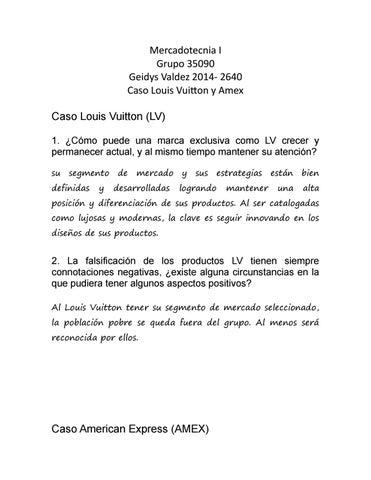 61c34ff97 Mercadotecnia I Grupo 35090 Geidys Valdez 2014- 2640 Caso Louis Vuitton y  Amex Caso Louis Vuitton (LV) 1. ¿Cómo puede una marca exclusiva como LV  crecer y ...