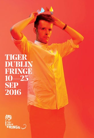 The Seekers Why Parents Try Fringe >> Tiger Dublin Fringe 2016 Brochure By Dublin Fringe Festival Issuu