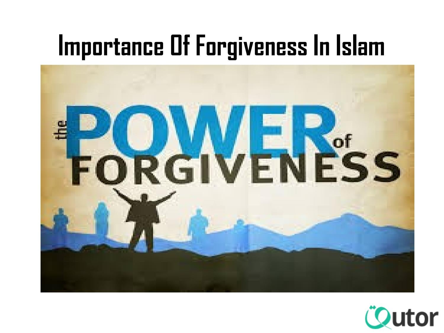 forgiveness in islam Forgiveness in the quran and sunnah forgiveness in islam hadith quran show forgiveness, enjoin what is good, and turn away from the ignorant.