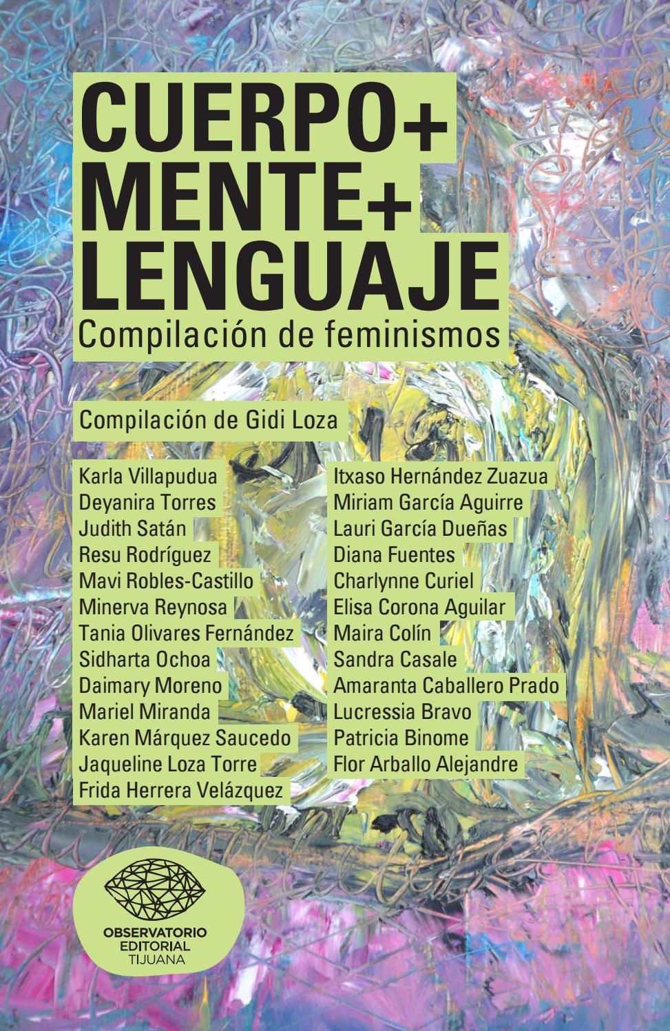 Cuerpo+Mente+Lenguaje. Compilación de feminismos by Observatorio Editorial  Tijuana - issuu