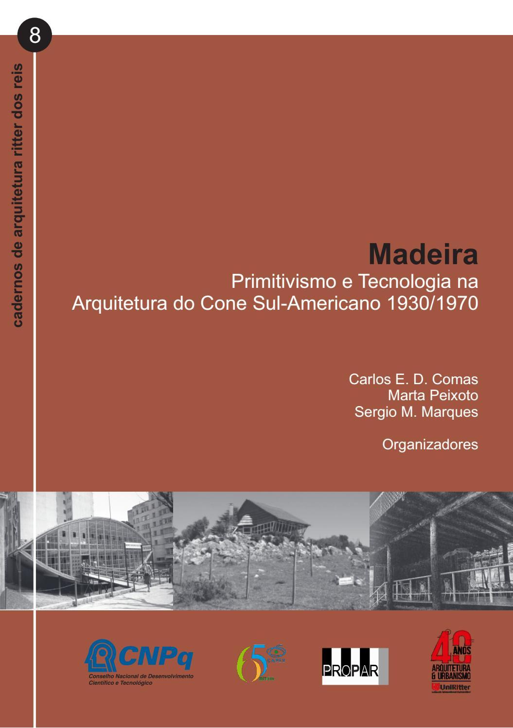 ed4e4ade12 MADEIRA  Primitivismo e Tecnologia na Arquitetura do Cone Sul-Americano  1930 1970 by Editora UniRitter - issuu
