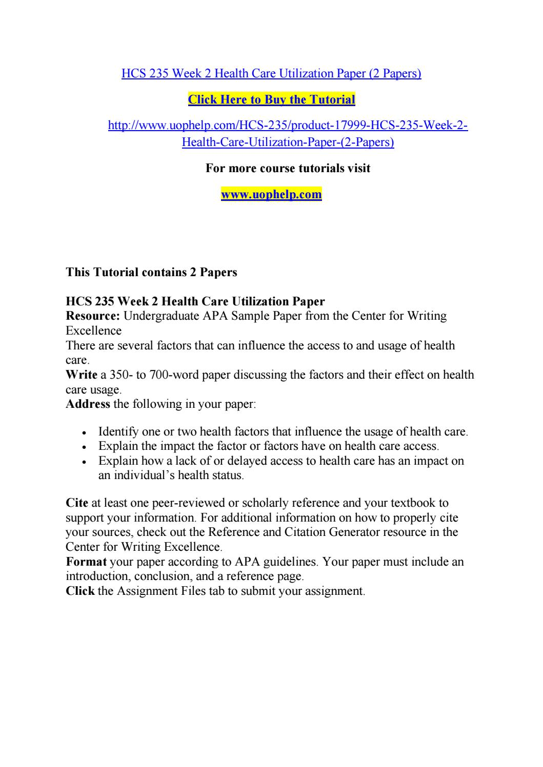 hcs 235 healthcare utilization paper This tutorial contains 2 papers  hcs 235 week 3 health care providers and products resource: undergraduate apa sample paper from the center for writing excellence select two health care service providers.