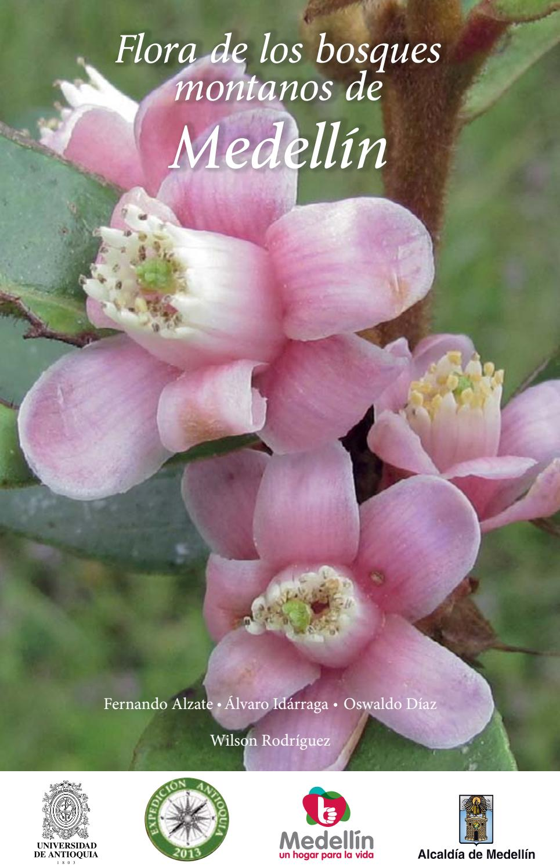 Flora de los bosques montanos de medellin by Herbario Universidad de ...
