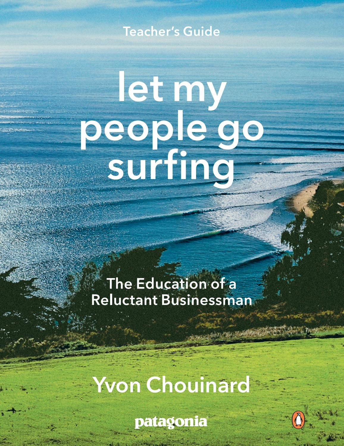 """let my people go surfing Let my people go surfing - paperback book by yvon chouinard """"this is the story of an attempt to do more than change a single corporation—it is an attempt to challenge the culture of consumption that is at the heart of the global ecological crisis""""."""