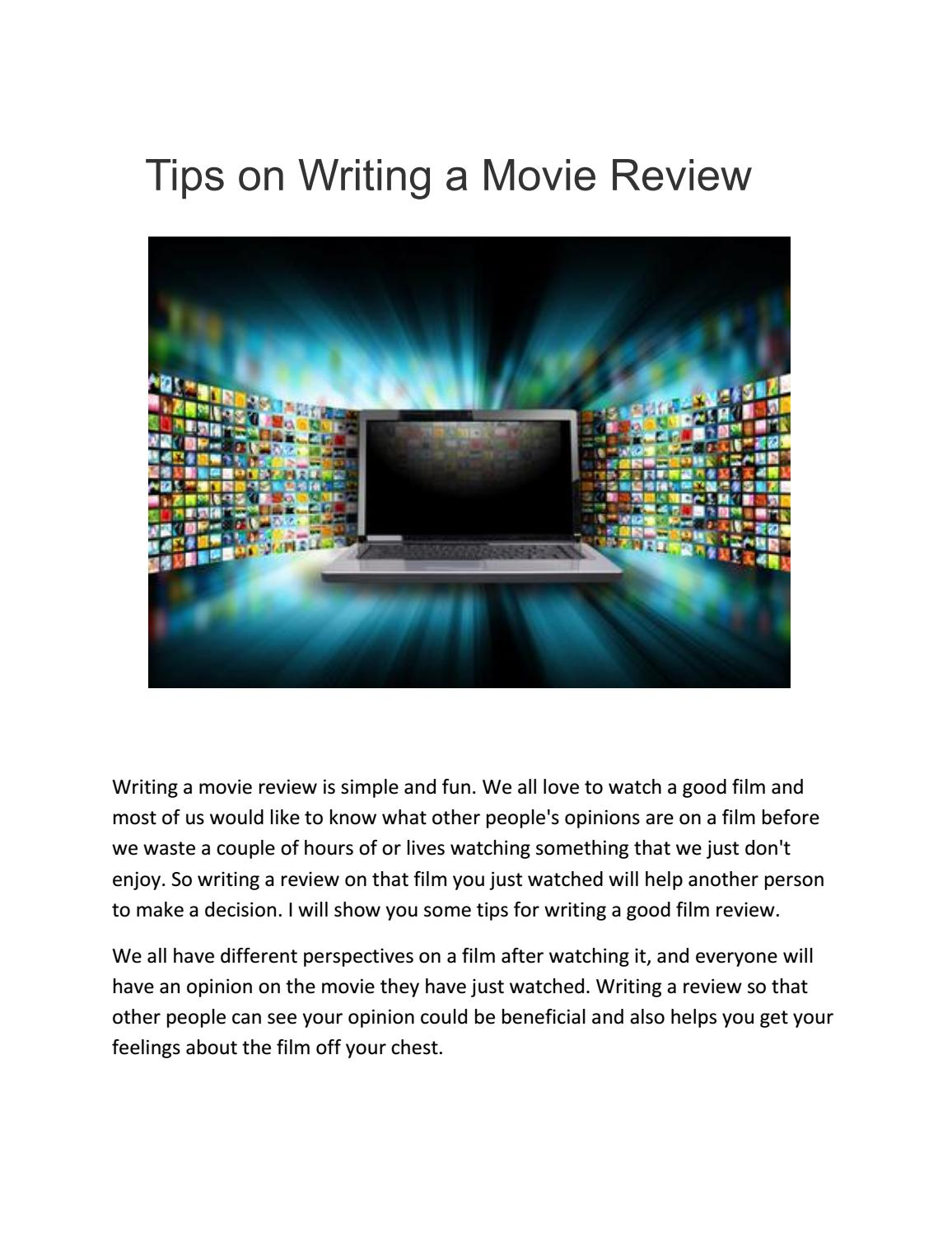movie writing tips Writing a movie review is not only an assignment that often college or high school students get but also something that journalists and bloggers do for newspapers, magazines, and online resources.