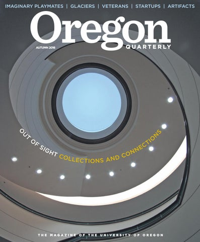 Oregon Quarterly Autumn 2016 By Uo Oregon Quarterly Issuu