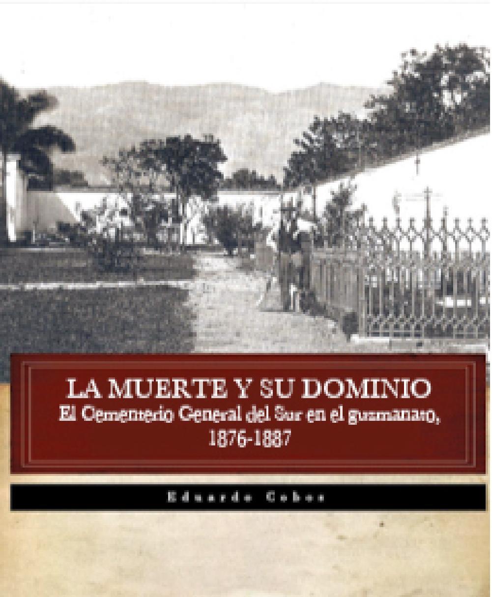 LA MUERTE Y SU DOMINIO El Cementerio General del Sur en el guzmanato,  1876-1887 by Fundación Centro Nacional de Historia - issuu