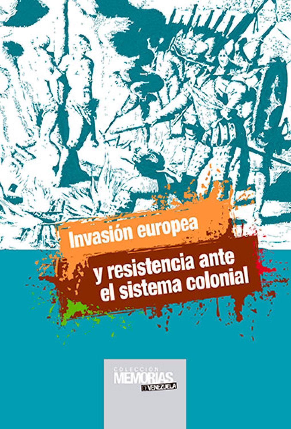 Invasión Europea Y Resistencia Ante El Sistema Colonial By Fundación