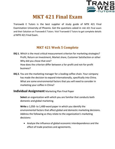 mkt 421 final exams 2 essay The mkt/421 final exam guide includes three separate versions of exam study guides unlike other tutoring sites, this study guide provides complete explanations and references for every problem let us help you get an a+ on this challenging exam.
