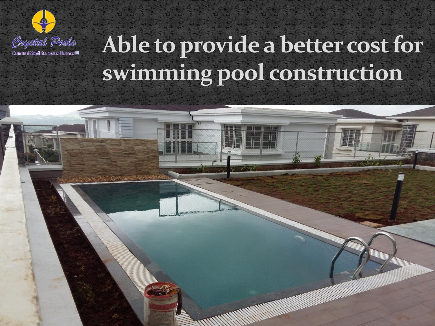 Able to provide a better cost for swimming pool for Swimming pool installation cost