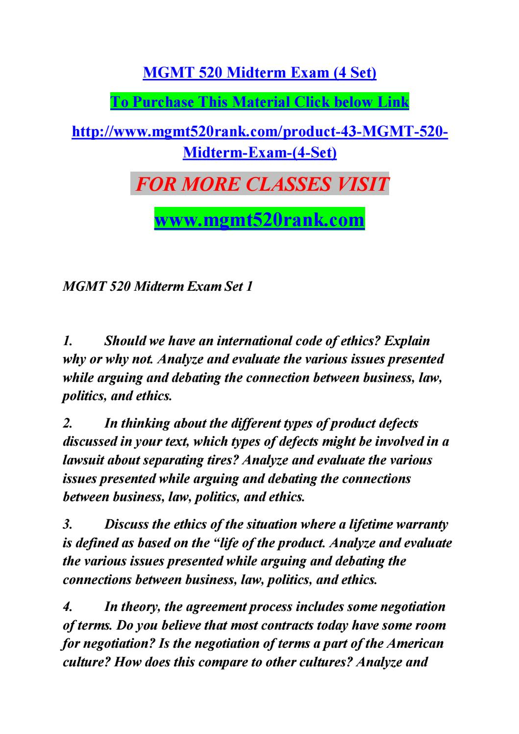 mgmt 520 midterm exam legal political and Mgmt/520 midterm exam (legal, political and ethical dimensions of business) mgmt/520 midterm exam (legal, political and ethical dimensions of business)  (toc a) if congress passed a law making an activity specifically legal, would that automatically make it ethical why or why not analyze and evaluate the various issues presented while.