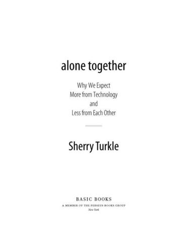 Alone Together Why We Expect More From Technology And Less From