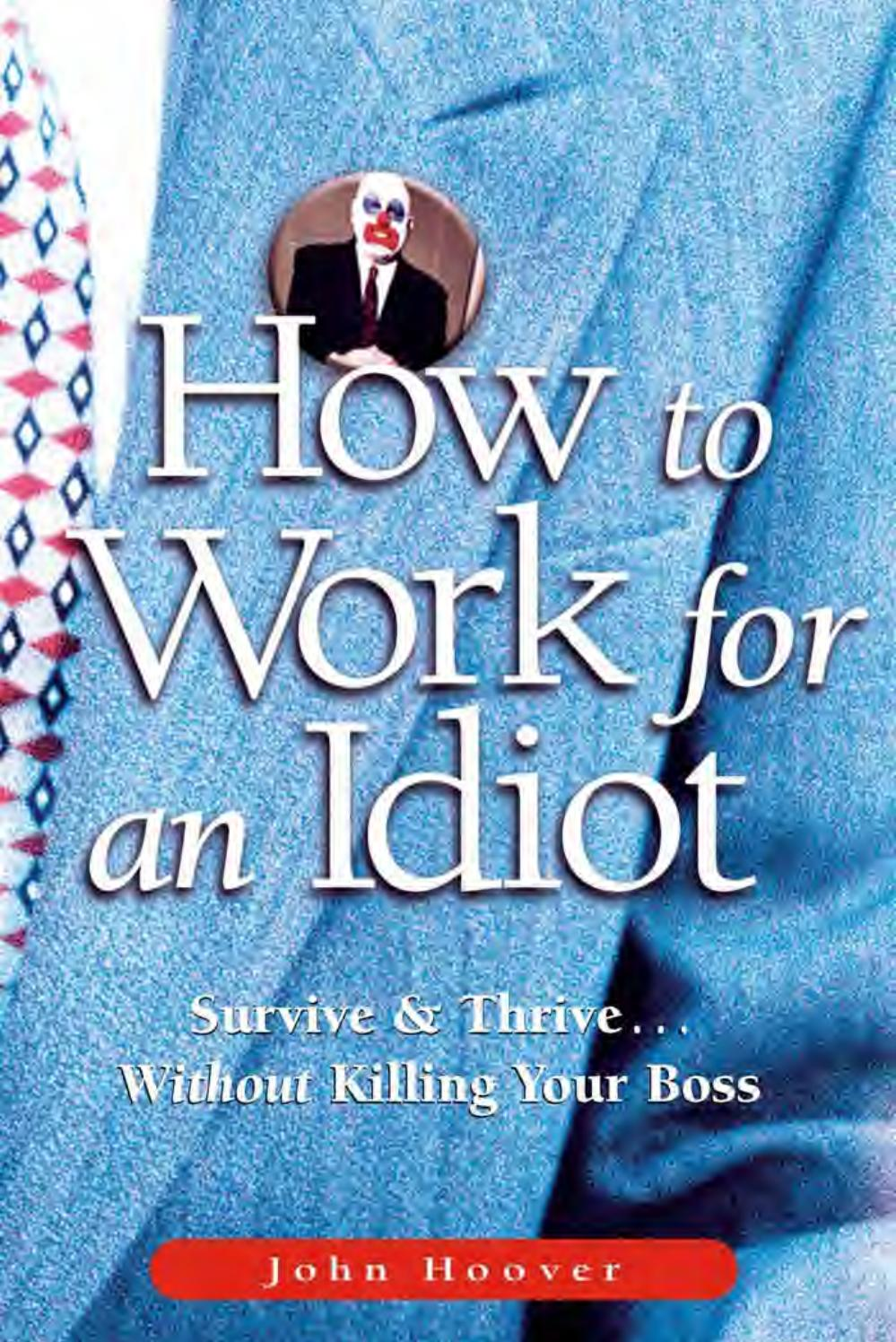 How to work for an idiot survive and thrive without killing your