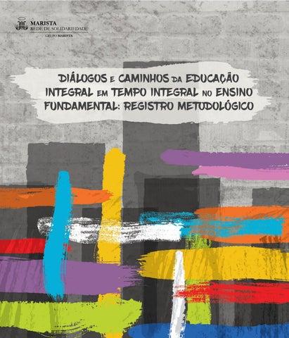 DIÁLOGOS E CAMINHOS DA EDUCAÇÃO INTEGRAL EM TEMPO INTEGRAL NO ENSINO  FUNDAMENTAL   REGISTRO METODOLÓGICO 336d46de1eb1f