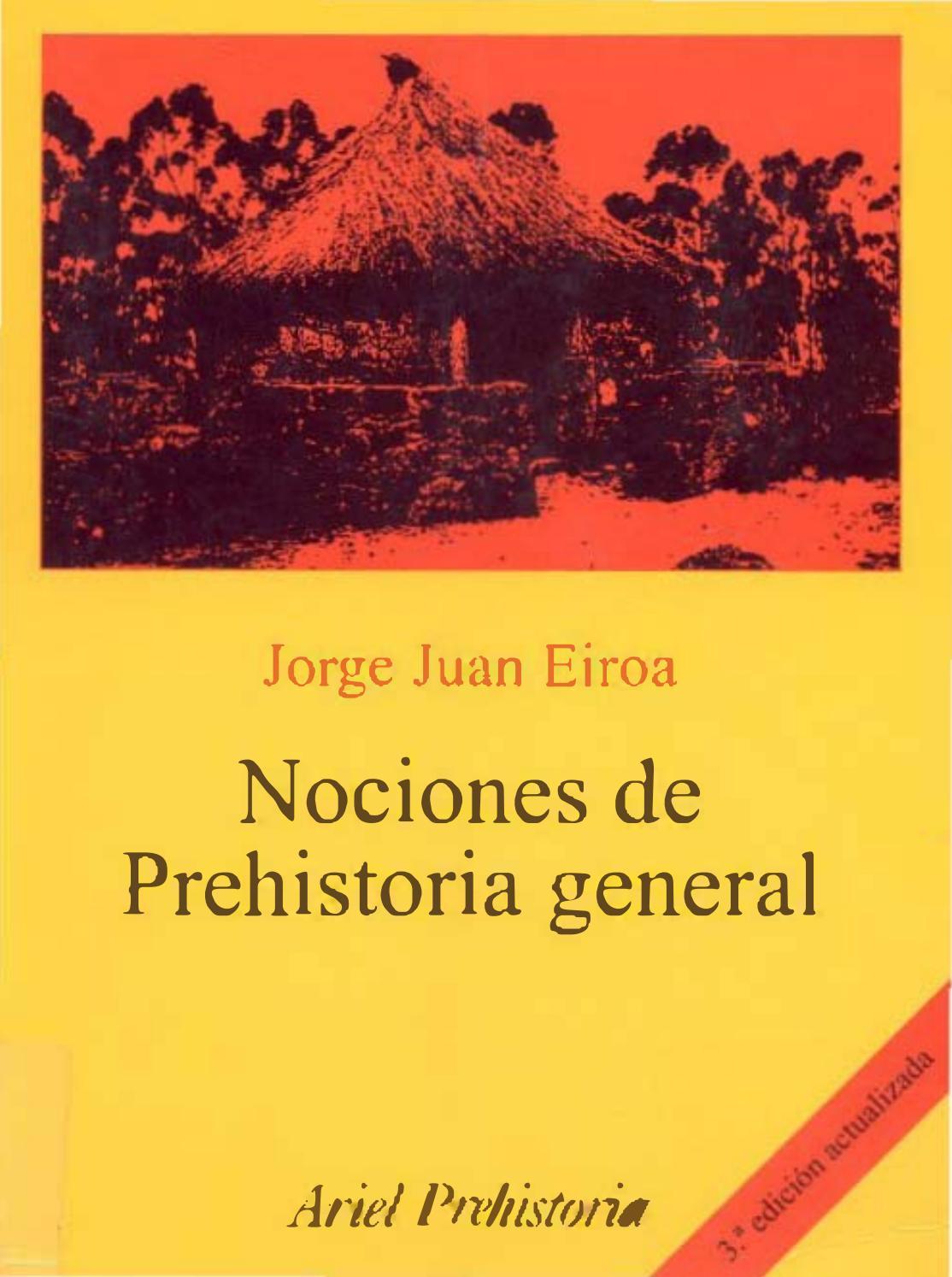 Eiroa jorge juan nociones de prehistoria general by Las 1001