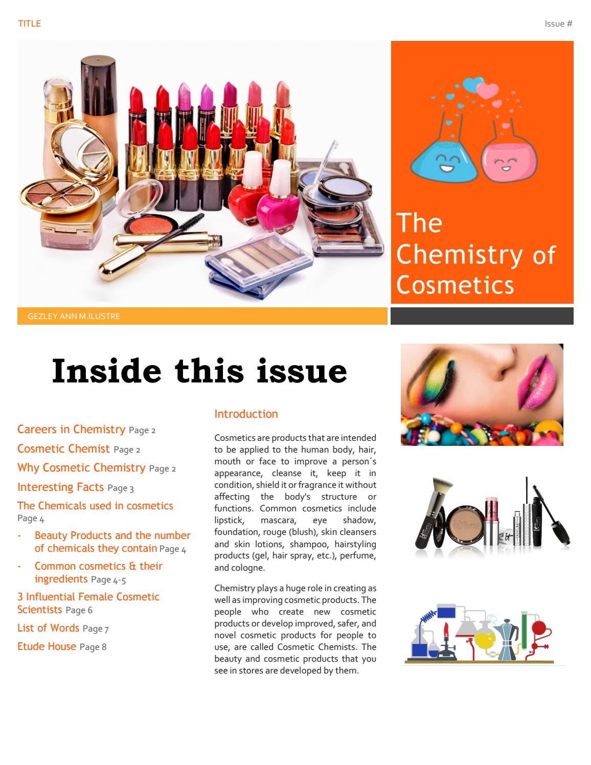 cosmetics in chemistry The chemistry of foundation makeup by: hannah vanderbilt foundation makeup is used almost everyday by thousands of girls around the world foundation is a skin colored cosmetic used on the face and surrounding areas to create an even skin tone and cover flaws.
