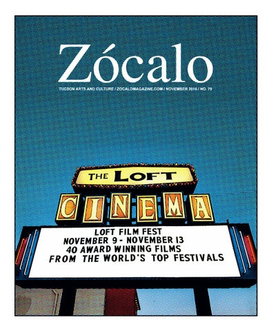 d5afb577b67 Zรณcalo Tucson arts and culture   ZOCALOMAGAZINE.COM   NOVEMBER 2016   no.  79