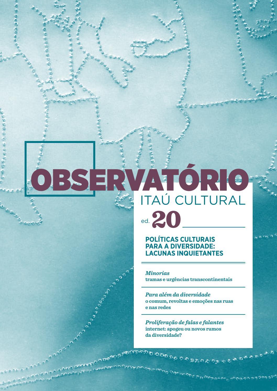 4f4e6b22e2b02 Observatório 20 - Políticas Culturais para a Diversidade  Lacunas  Inquietantes by Itaú Cultural - issuu