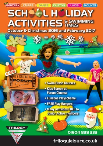 School Holiday Activities October Christmas 2016 February 2017 By Northampton Leisure Trust