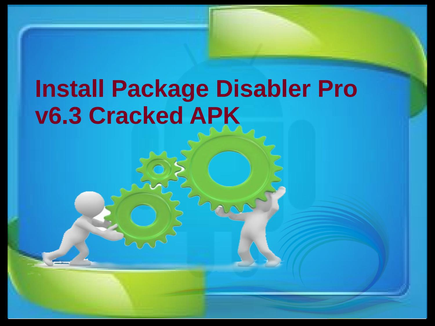 Install Package Disabler Pro v6 3 Cracked APK by