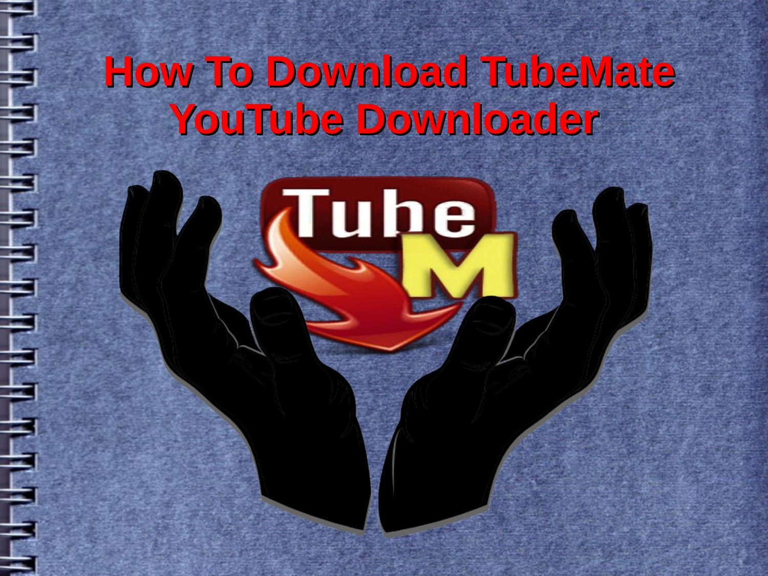 How To Download TubeMate Youtube Downloader by Steve R